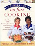 img - for Pat and Betty's No-Fuss Cooking: More Than 200 Delicious, Time-Saving, and Easy Recipes From the Reynolds Kitchens book / textbook / text book