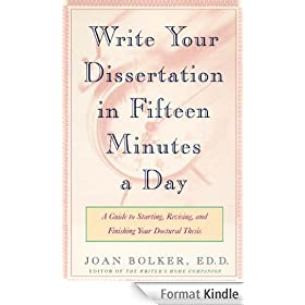 Writing Your Dissertation in Fifteen Minutes a Day: A Guide to Starting, Revising, and Finishing Your Doctoral Thesis
