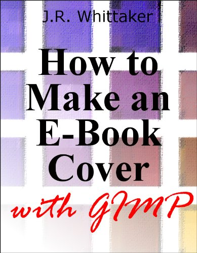 J.R. Whittaker - How to Make an E-Book Cover with Gimp