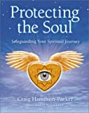 img - for Protecting the Soul: Safeguarding Your Spiritual Journey book / textbook / text book
