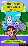 The Three Billy Goats Gruff: A Classic Fairytale (Classic Fairytales Book 1)