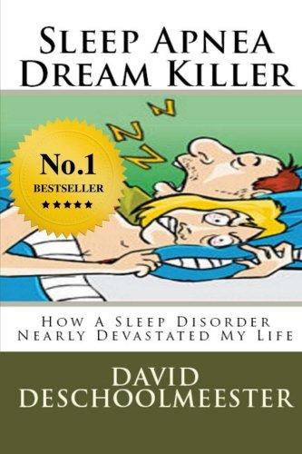 Sleep Apnea Dream Killer: How A Sleep Disorder Nearly Devastated My Life PDF