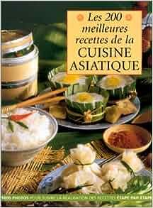 Les 200 meilleures recettes de la cuisine - Livre de cuisine asiatique ...