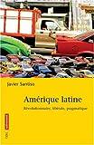 echange, troc Javier Santiso - Amérique latine : Révolutionnaire, libérale, pragmatique