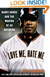 Love Me, Hate Me: Barry Bonds and the...