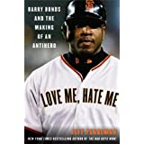 Love Me, Hate Me: Barry Bonds and the Making of an Antihero ~ Jeff Pearlman