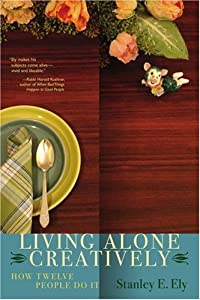 Living Alone Creatively: How Twelve People Do It from iUniverse, Inc.