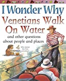 I Wonder Why Venetians Walk on Water: And Other Questions About People and Places (I Wonder Why): And Other Questions About People and Places (I Wonder Why) (0753414368) by Steele, Philip