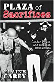 Plaza of Sacrifices: Gender, Power, and Terror in 1968 Mexico (Diálogos Series)