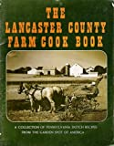 img - for Lancaster County Farm Cook Book, a Collection of Nearly Three Hundred Popular Recipes Gathered From Amish, Mennonite and Gay Pennsylvania Farm Families of Lancaster County, Pennsylvania -- Representing Yesterday and Today in Farm Cookery book / textbook / text book