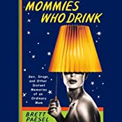 Mommies Who Drink: Sex, Drugs, and Other Distant Memories of an Ordinary Mom | [Brett Paesel]