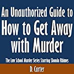 An Unauthorized Guide to How to Get Away with Murder: The Law School Murder Series Starring Shonda Rhimes | D. Carter