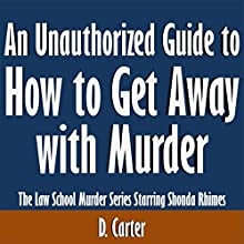 An Unauthorized Guide to How to Get Away with Murder: The Law School Murder Series Starring Shonda Rhimes (       UNABRIDGED) by D. Carter Narrated by Tom McElroy