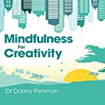 Mindfulness for Creativity: Adapt, create and thrive in a frantic world | Danny Penman
