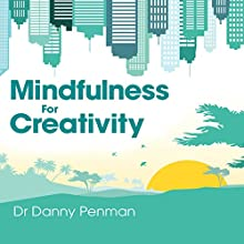 Mindfulness for Creativity: Adapt, create and thrive in a frantic world | Livre audio Auteur(s) : Danny Penman Narrateur(s) : Danny Penman