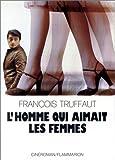 L'homme qui aimait les femmes: Cineroman (French Edition) (208060970X) by Truffaut, Francois