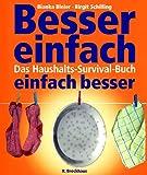 Besser einfach - einfach besser. Das Haushalts-Survival-Buch - Bianka Bleier, Birgit Schilling