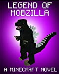 Legend of MobZilla: A Minecraft Novel...