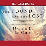 The Found and the Lost: The Collected Novellas of Ursula K. Le Guin | Ursula K. Le Guin