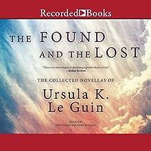 The Found and the Lost: The Collected Novellas of Ursula K. Le Guin | Livre audio Auteur(s) : Ursula K. Le Guin Narrateur(s) : Alyssa Bresnahan, Jefferson Mays