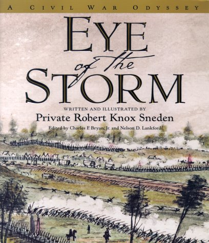 Eye of the Storm : A Civil War Odyssey, ROBERT KNOX SNEDEN, CHARLES F. BRYAN, NELSON D. LANKFORD