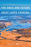 The Once and Future Great Lakes Country: An Ecological History (McGill-Queens Rural, Wildland, and Resource Studies Series)