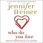 Who Do You Love: A Novel | Jennifer Weiner
