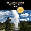 Yellowstone National Park Tour: Your Personal Tour Guide for Yellowstone Adventure! Walking Tour by  Waypoint Tours Narrated by Mark Andrews