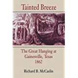 Tainted Breeze: Great Hanging at Gainesville, Texas, 1862