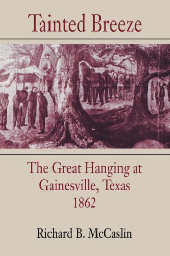 Tainted Breeze: The Great Hanging at Gainesville, Texas, 1862