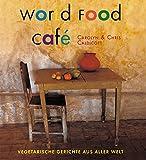 : World Food Café: Vegetarische Gerichte aus aller Welt