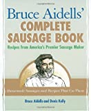 Bruce Aidells' Complete Sausage Book: Recipes from America's Premier Sausage Maker