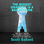 The Biggest Disability Is a Bad Attitude: Why They Call Me