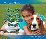 Rebecca Rissman Should Wendy Walk the Dog?: Taking Care of Your Pets (What Would You Do?)