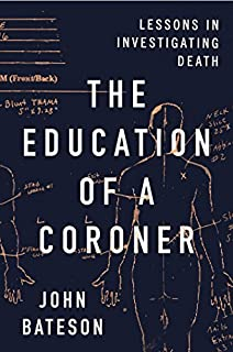 Book Cover: The Education of a Coroner: Lessons in Investigating Death