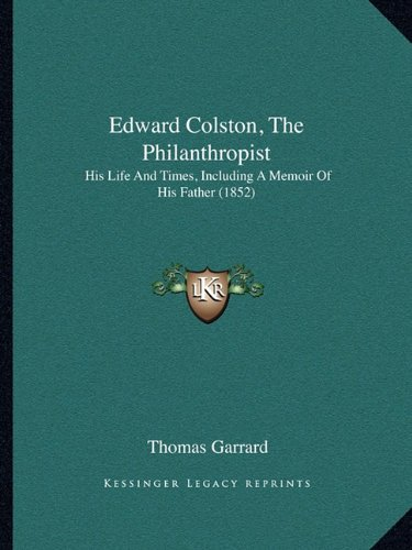 edward-colston-the-philanthropist-his-life-and-times-including-a-memoir-of-his-father-1852