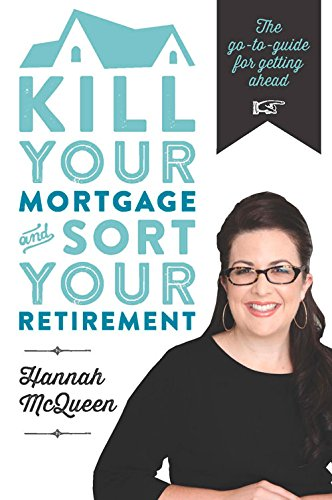 Kill Your Mortgage and Sort Your Retirement: The Go-To Guide for Getting Ahead, by Hannah McQueen