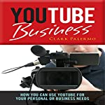 YouTube Business: How You Can Use YouTube for Your Personal or Business Needs | Clark Palermo