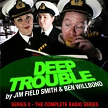 Deep Trouble: Complete Series 2 Radio/TV Program by Jim Field Smith, Ben Willbond Narrated by Jim Field Smith, Ben Willbond, Katherine Jakeways