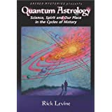 Quantum Astrology: Science, Spirit and Our Place in the Cycles of History ~ Rick Levine