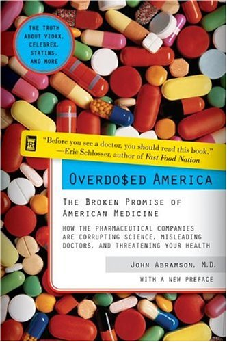 Overdosed America : The Broken Promise Of American Medicine, Abramson,John