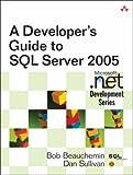 Bob Beauchemin A Developer's Guide to SQL Server 2005 (Microsoft .Net Development)