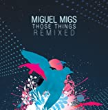 echange, troc Miguel Migs - Those Things Remixed
