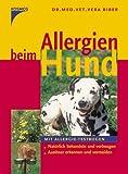 Allergien beim Hund: Natürlich behandeln und vorbeugen. Auslöser erkennen und vermeiden. Mit Allergie-Testbogen