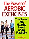 The Power of Aerobic Exercises: The Secret of a Healthy Heart and a Flat Belly