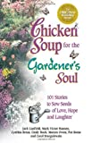 Chicken Soup for the Gardeners Soul: 101 Stories to Sow Seeds of Love, Hope and Laughter (Chicken Soup for the Soul)