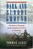 Dark and Bloody Ground: The Battle of Mansfield and the Forgotten Civil War in Louisiana (0878331808) by Ayres, Thomas