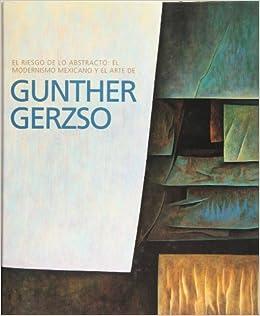 Gunther Gerzso. El riesgo de lo abstracto: el modernismo mexicano