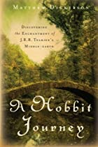 Hobbit Journey, A: Discovering the Enchantment of J. R. R. Tolkien's Middle-earth