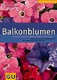Balkonblumen: Schritt für Schritt zur Idylle auf Balkon und Terrasse (GU PraxisRatgeber Garten)
